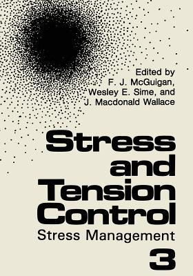 Stress and Tension Control 3: Stress Management - McGuigan, F. J. (Editor), and Sime, Wesley E. (Editor), and Wallace, J. M. (Editor)