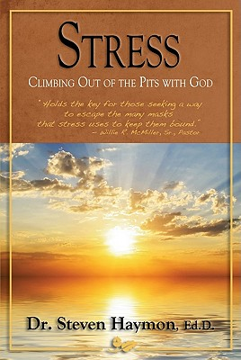 Stress: Climbing Out of the Pits with God - Haymon, Steven, Dr.