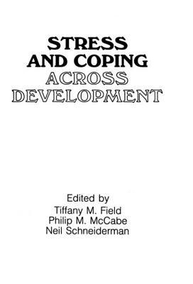 Stress & Coping Across Develop Pod - Field, Tiffany M (Editor), and University of Miami Symposia on Stress and Coping, and McCabe, Philip (Editor)