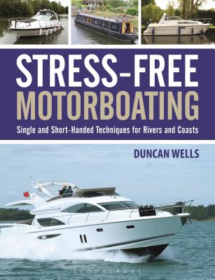 Stress-Free Motorboating: Single and Short-Handed Techniques - Wells, Duncan