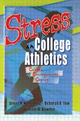 Stress in College Athletics: Causes, Consequences, Coping - Stevens, Robert E, and Loudon, David L, and Yow, Deborah A