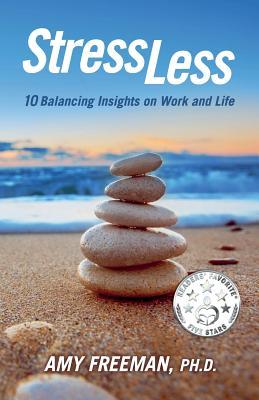 Stress Less: 10 Balancing Insights on Work and Life - Freeman, Amy L
