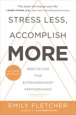 Stress Less, Accomplish More: Meditation for Extraordinary Performance - Fletcher, Emily