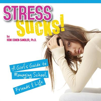 Stress Sucks! a Girl's Guide to Managing School, Friends and Life - Cohen-Sandler, Roni, Ph.D.