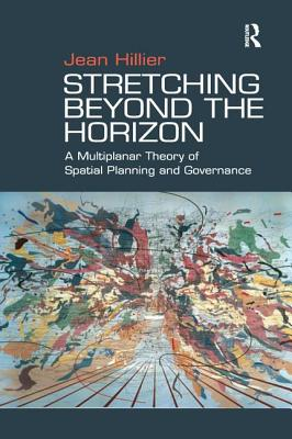 Stretching Beyond the Horizon: A Multiplanar Theory of Spatial Planning and Governance - Hillier, Jean