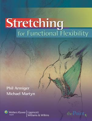 Stretching for Functional Flexibility - Armiger, Phil, and Martyn, Michael A