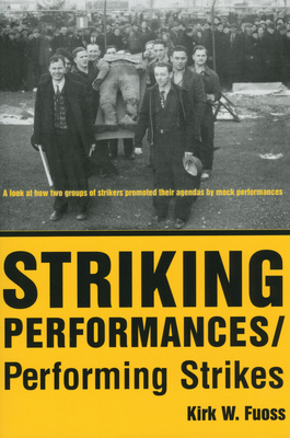 Striking Performances/Performing Strikes - Fuoss, Kirk W
