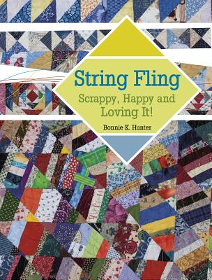 String Fling: Scrappy, Happy and Loving It! - Hunter, Bonnie K.