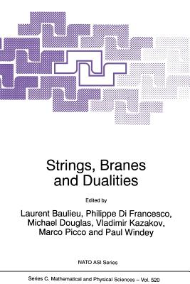 Strings, Branes and Dualities - Baulieu, L (Editor), and Di Francesco, Philippe (Editor), and Douglas, Michael (Editor)