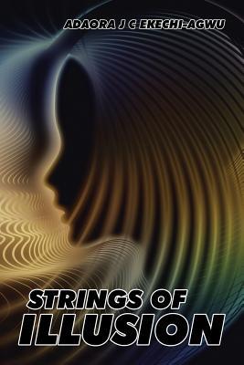 Strings of Illusion - Ekechi-Agwu, Adaora J C