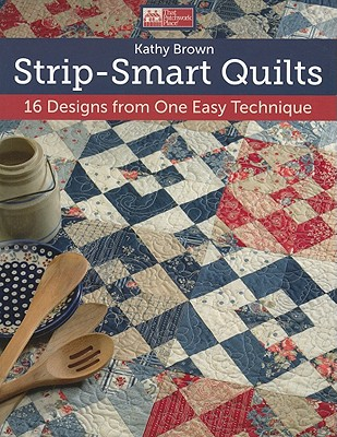 Strip-Smart Quilts: 16 Designs from One Easy Technique - Brown, Kathy