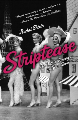 Striptease: The Untold History of the Girlie Show - Shteir, Rachel