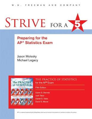 Strive for 5: Preparing for the AP Statistics Examination to the Practice of Statistics - Molesky, Jason, and Legacy, Michael