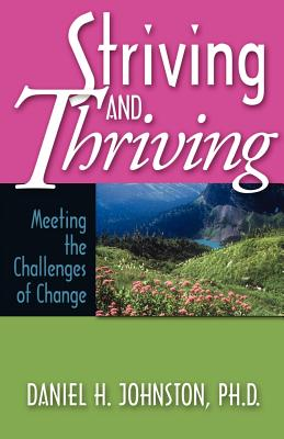 Striving and Thriving: Meeting the Challenges of Change - Johnston, Daniel Howard