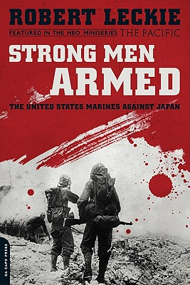 Strong Men Armed: The United States Marines Against Japan - Leckie, Robert
