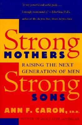 Strong Mothers, Strong Sons: Raising the Next Generation of Men - Caron, Ann F, Ed.D.