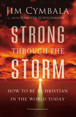 Strong Through the Storm: How to Be a Christian in the World Today - Cymbala, Jim, and Schuchmann, Jennifer