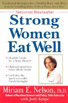 Strong Women Eat Well - Nelson, Miriam E, Ph.D., and Knipe, Judy