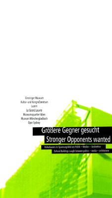 Stronger Opponents Wanted: Cultural Buildings Caught Between Politics - Media - Architecture - Steiner, Dietmar, and Pirker, Sasha, and Ritter, Katharina