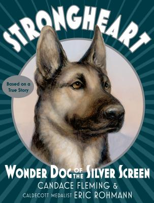 Strongheart: Wonder Dog of the Silver Screen - Fleming, Candace
