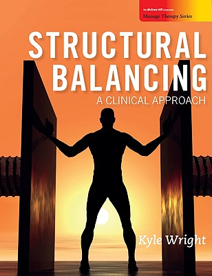 Structural Balancing: A Clinical Approach - Wright, Kyle C, Lmt