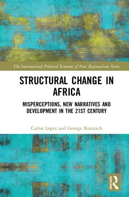 Structural Change in Africa: Misperceptions, New Narratives and Development in the 21st Century - Lopes, Carlos, and Kararach, George