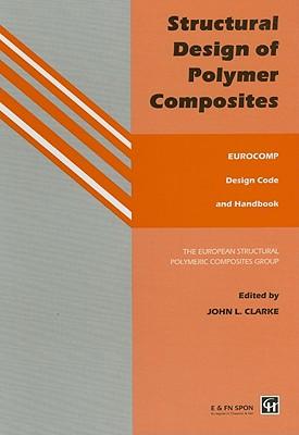 Structural Design of Polymer Composites: Eurocomp Design Code and Handbook - Clarke, John L (Editor)
