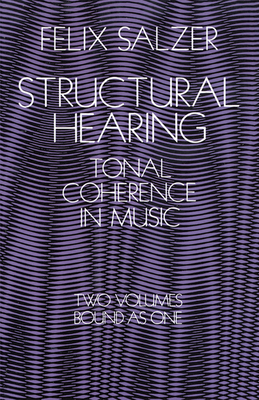 Structural Hearing: Tonal Coherence in Music - Salzer, Felix, Professor