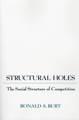 Structural Holes: The Social Structure of Competition - Burt, Ronald S