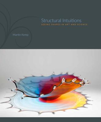 Structural Intuitions: Seeing Shapes in Art and Science - Kemp, Martin