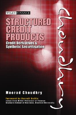 Structured Credit Products: Credit Derivatives and Synthetic Securitization - Choudhry, Moorad, Mr.