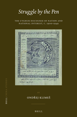 Struggle by the Pen: The Uyghur Discourse of Nation and National Interest, C.1900-1949 - Klimes, OndYej