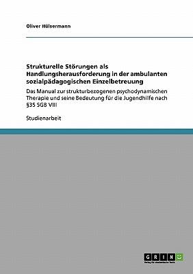 Strukturelle Storungen ALS Handlungsherausforderung in Der Ambulanten Sozialpadagogischen Einzelbetreuung - Hulsermann, Oliver