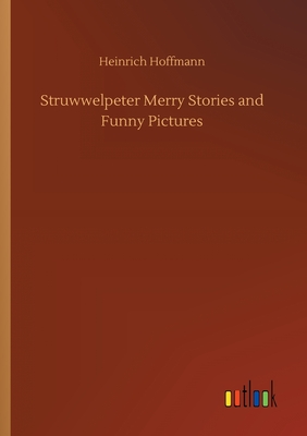 Struwwelpeter Merry Stories and Funny Pictures - Hoffmann, Heinrich