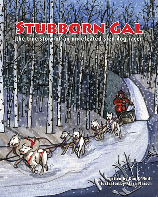 Stubborn Gal: The True Story of an Undefeated Sled Dog Racer - O'Neill, Dan