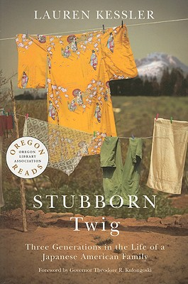 Stubborn Twig: Three Generations in the Life of a Japanese American Family - Kessler, Lauren