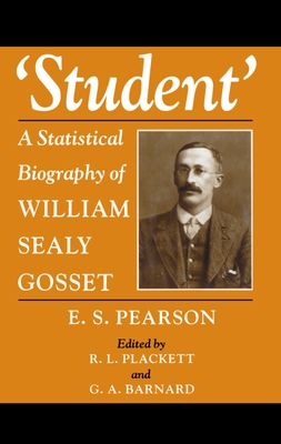 Student: A Statistical Biography of William Sealy Gosset - Pearson, E S