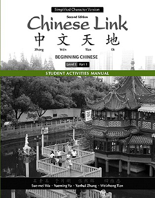 Student Activities Manual for Chinese Link: Beginning Chinese, Simplified Character Version, Level 1/Part 1 - Wu, Sue-Mei, Professor, and Yu, Yueming, and Zhang, Yanhui