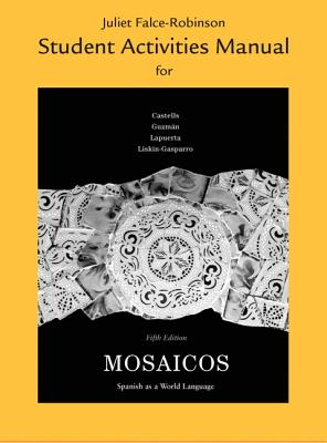 Student Activities Manual for Mosaicos: Spanish as a World Language - Castells, Matilde Olivella, and Guzman, Elizabeth, and Lapuerta, Paloma