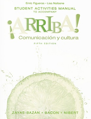 Student Activities Manual to Accompany Arriba!: Comunicacion y Cultura - Figueras, Enric, and Nalbone, Lisa, and Zayas-Bazan, Eduardo