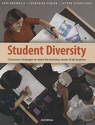 Student Diversity: Classroom Strategies to Meet the Learning Needs of All Students - Brownlie, Faye