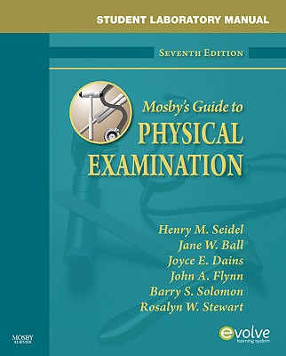 Student Laboratory Manual for Mosby's Guide to Physical Examination - Seidel, Henry M, and Ball, Jane W, and Dains, Joyce E