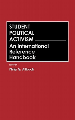 Student Political Activism: An International Reference Handbook - Altbach, Philip G