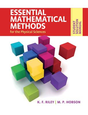 Student Solution Manual for Essential Mathematical Methods for the Physical Sciences - Riley, K. F., and Hobson, M. P.