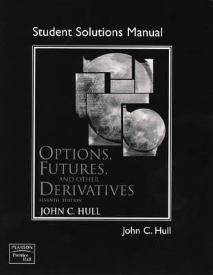 Student Solutions Manual for Options, Futures, and Other Derivatives - Hull, John C