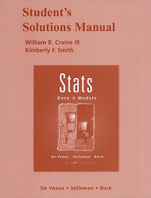 Student Solutions Manual for Stats: Data & Models - Craine, William B., III, and Smith, Kimberly F., and Smith, Maria C.