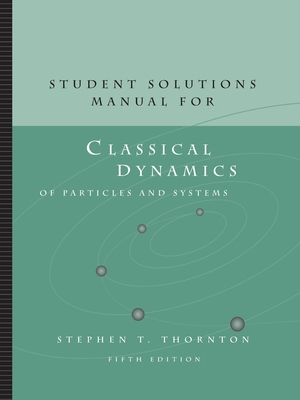 Student Solutions Manual for Thornton/Marion's Classical Dynamics of Particles and Systems, 5th - Thornton, Stephen, and Marion, Jerry