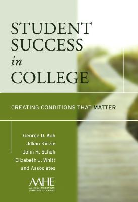 Student Success in College: Creating Conditions That Matter - Kuh, George D, and Kinzie, Jillian, and Schuh, John H, Ph.D.