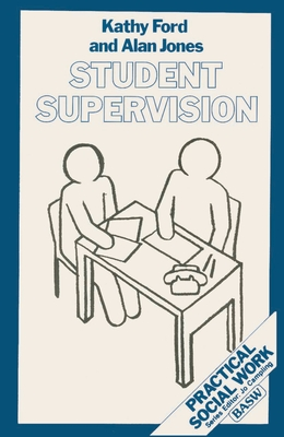 Student Supervision - Ford, Kathy, and Jones, Alan, and Campling, Jo (Volume editor)