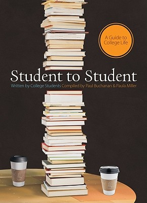 Student to Student: A Guide to College Life - Buchanan, Paul (Compiled by), and Miller, Paula Jean (Compiled by)